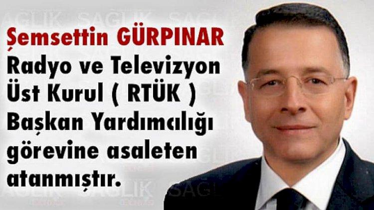 Şemsettin GÜRPINAR, (RTÜK) Başkan Yardımcılığına A...